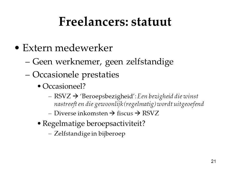 21 Freelancers: statuut Extern medewerker –Geen werknemer, geen zelfstandige –Occasionele prestaties Occasioneel? –RSVZ  'Beroepsbezigheid': Een bezi
