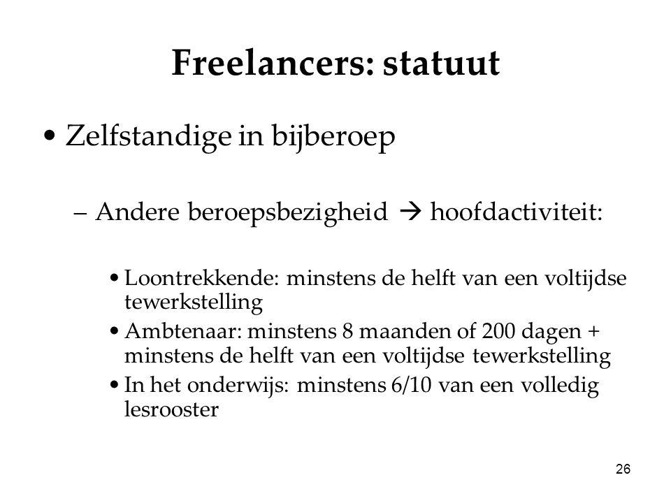 26 Freelancers: statuut Zelfstandige in bijberoep –Andere beroepsbezigheid  hoofdactiviteit: Loontrekkende: minstens de helft van een voltijdse tewer