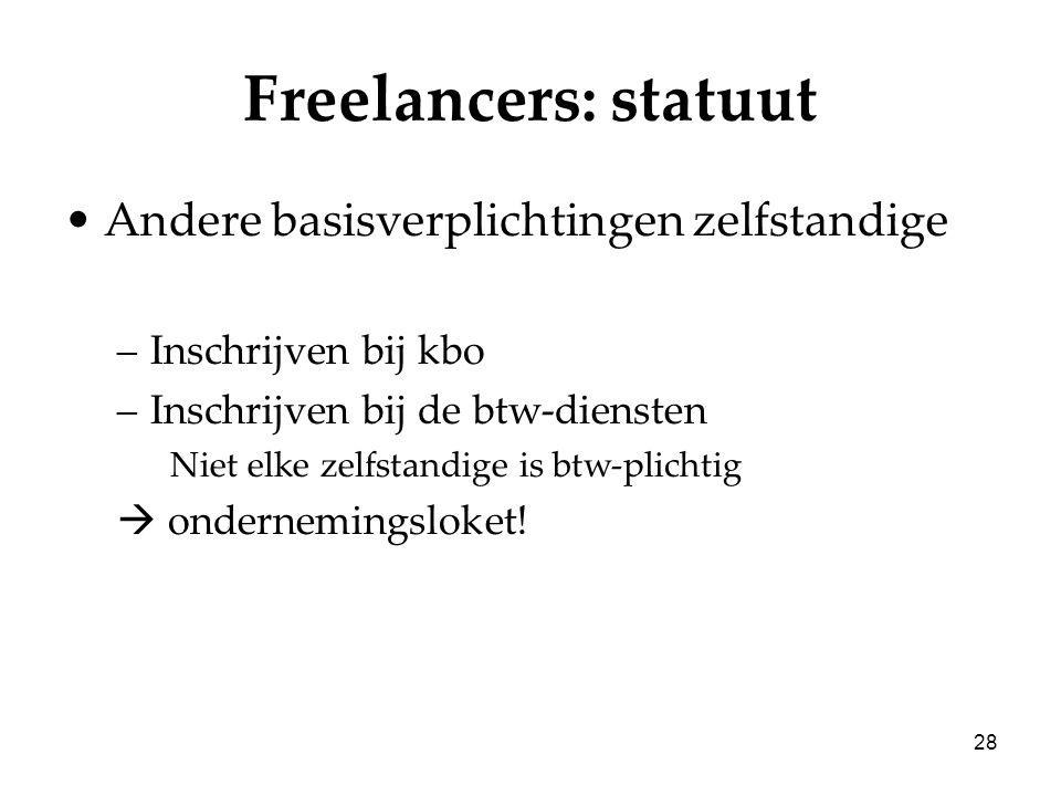 28 Freelancers: statuut Andere basisverplichtingen zelfstandige –Inschrijven bij kbo –Inschrijven bij de btw-diensten Niet elke zelfstandige is btw-pl