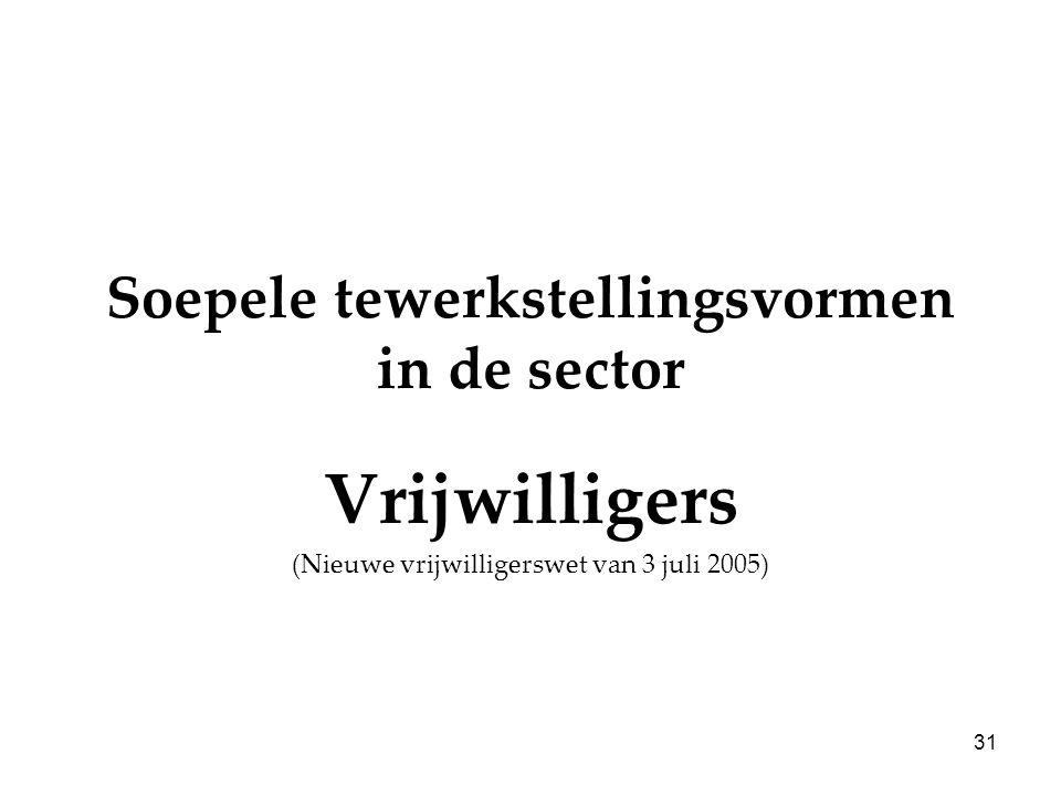 31 Soepele tewerkstellingsvormen in de sector Vrijwilligers (Nieuwe vrijwilligerswet van 3 juli 2005)