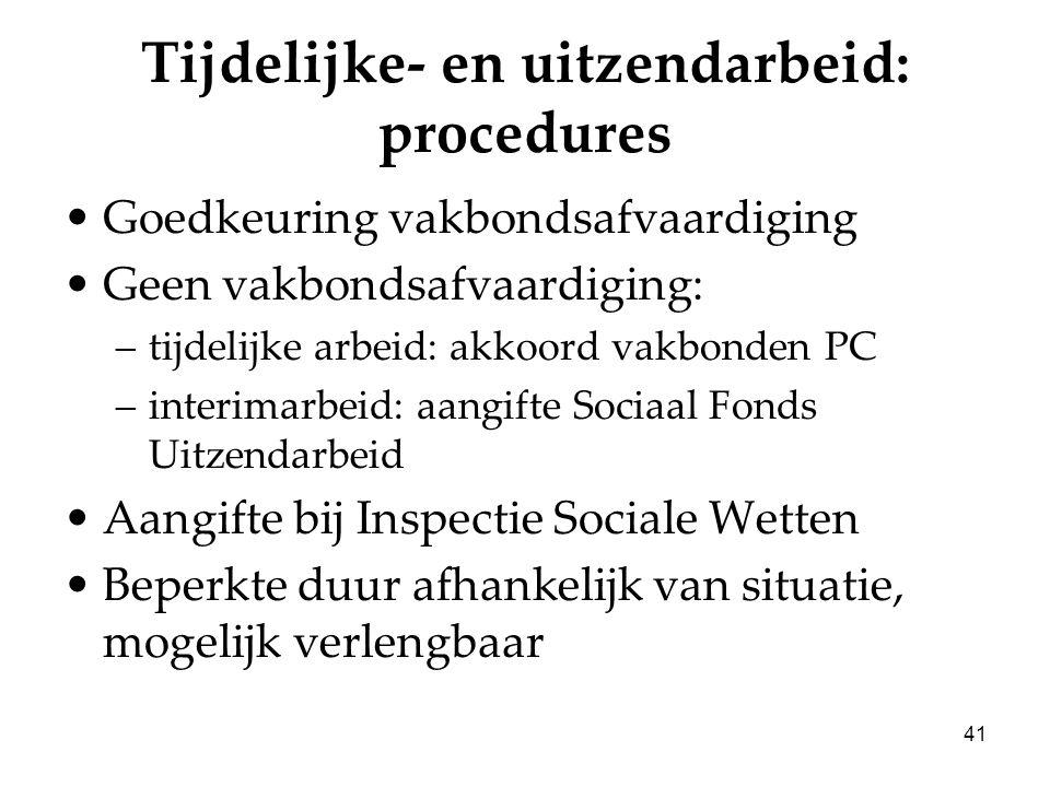 41 Tijdelijke- en uitzendarbeid: procedures Goedkeuring vakbondsafvaardiging Geen vakbondsafvaardiging: –tijdelijke arbeid: akkoord vakbonden PC –inte