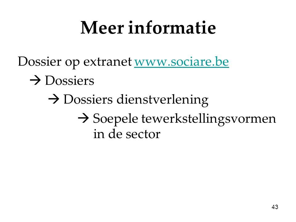 43 Meer informatie Dossier op extranet www.sociare.bewww.sociare.be  Dossiers  Dossiers dienstverlening  Soepele tewerkstellingsvormen in de sector