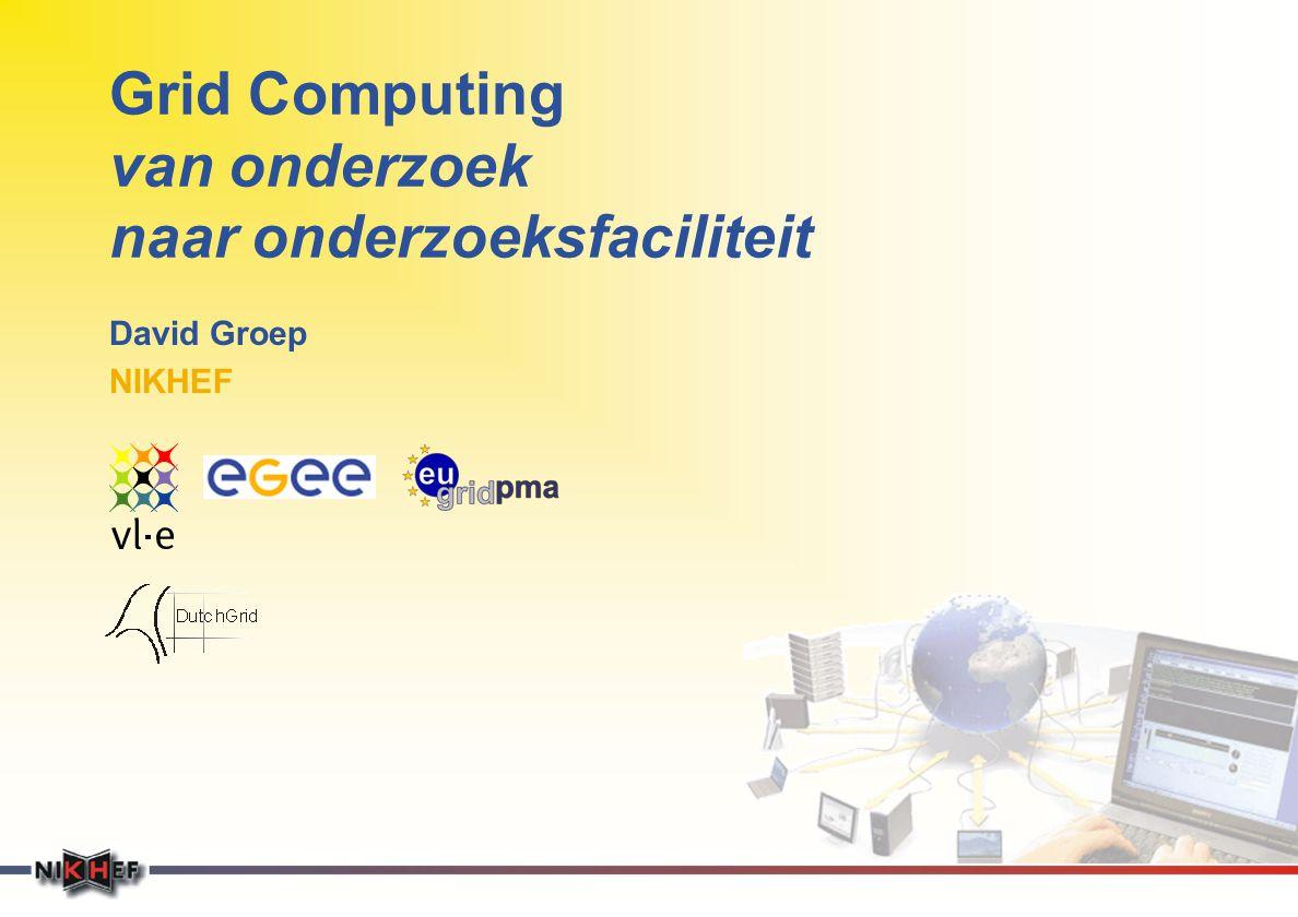 Grid Computing van onderzoek naar onderzoeksfaciliteit David Groep NIKHEF