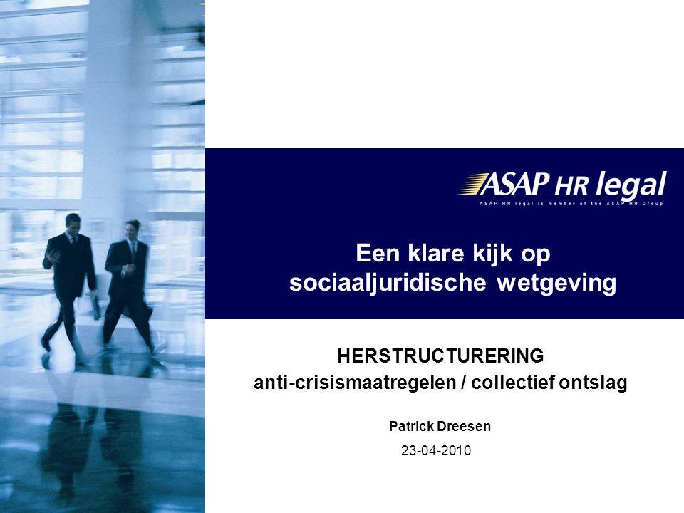 23-04-2010 Een klare kijk op sociaaljuridische wetgeving HERSTRUCTURERING anti-crisismaatregelen / collectief ontslag Patrick Dreesen