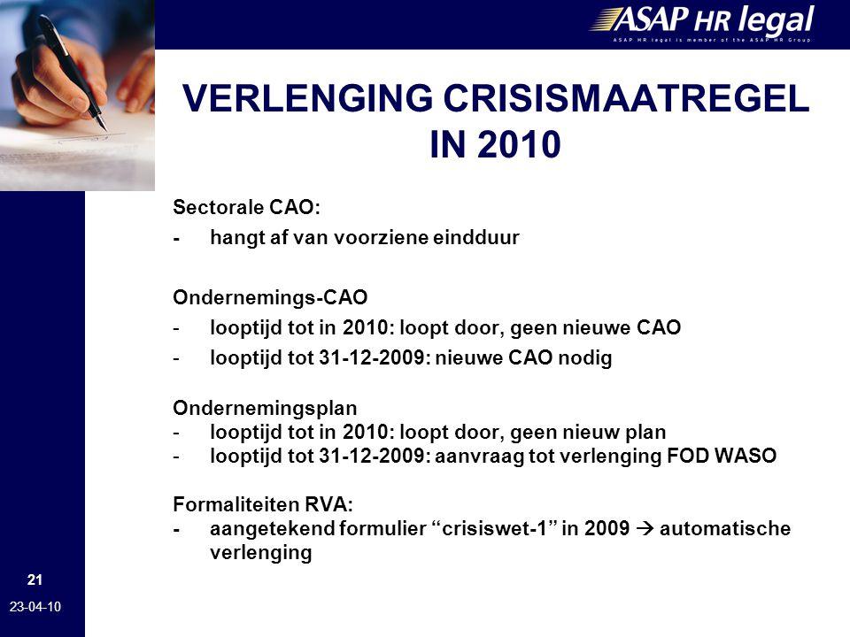 21 23-04-10 VERLENGING CRISISMAATREGEL IN 2010 Sectorale CAO: -hangt af van voorziene eindduur Ondernemings-CAO -looptijd tot in 2010: loopt door, geen nieuwe CAO -looptijd tot 31-12-2009: nieuwe CAO nodig Ondernemingsplan -looptijd tot in 2010: loopt door, geen nieuw plan -looptijd tot 31-12-2009: aanvraag tot verlenging FOD WASO Formaliteiten RVA: - aangetekend formulier crisiswet-1 in 2009  automatische verlenging