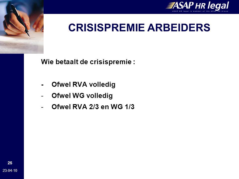 25 23-04-10 CRISISPREMIE ARBEIDERS Wie betaalt de crisispremie : -Ofwel RVA volledig -Ofwel WG volledig -Ofwel RVA 2/3 en WG 1/3