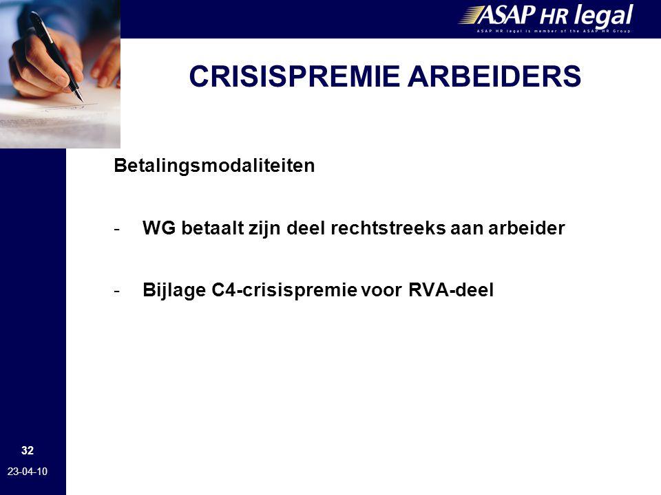 32 23-04-10 CRISISPREMIE ARBEIDERS Betalingsmodaliteiten -WG betaalt zijn deel rechtstreeks aan arbeider -Bijlage C4-crisispremie voor RVA-deel