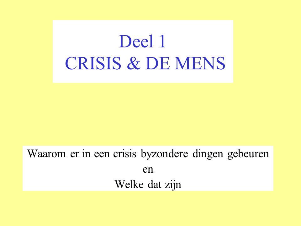 Deel 1 CRISIS & DE MENS Waarom er in een crisis byzondere dingen gebeuren en Welke dat zijn