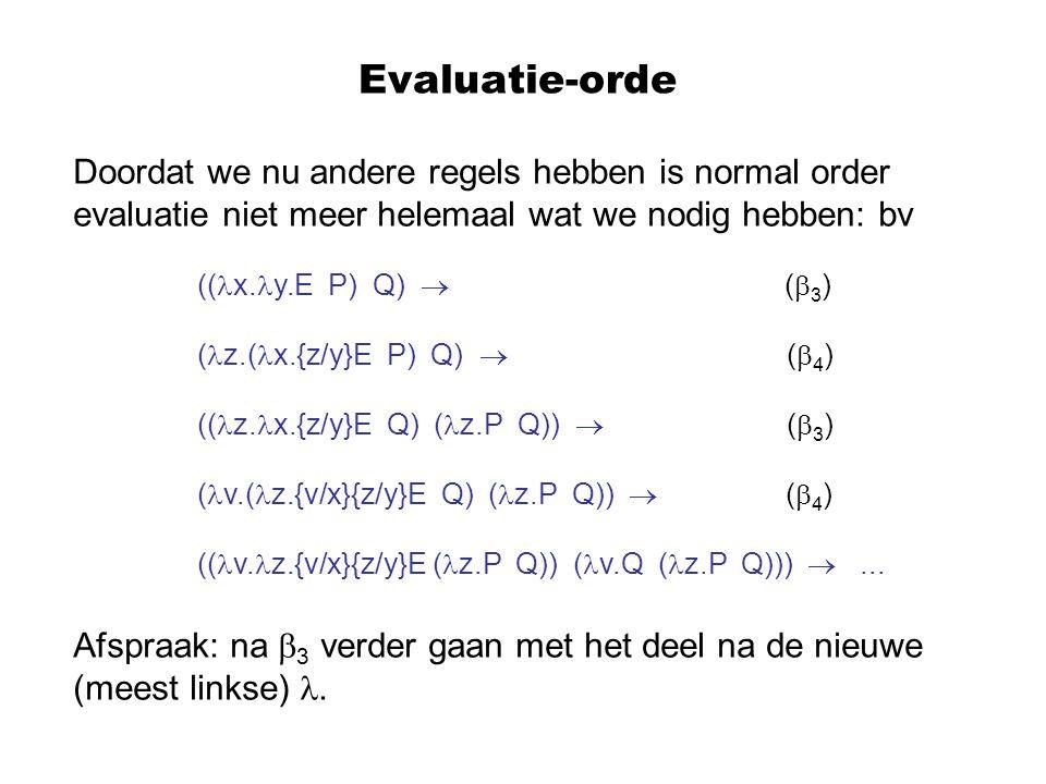 Evaluatie-orde Doordat we nu andere regels hebben is normal order evaluatie niet meer helemaal wat we nodig hebben: bv (( x.