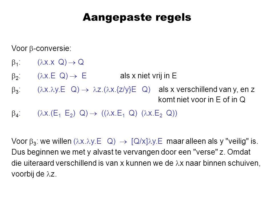 Aangepaste regels Voor  -conversie:  1 : ( x.x Q)  Q  2 : ( x.E Q)  E als x niet vrij in E  3 : ( x.
