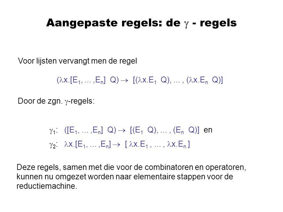 Aangepaste regels: de  - regels ( x.[E 1,...,E n ] Q)  [( x.E 1 Q),..., ( x.E n Q)] Voor lijsten vervangt men de regel Door de zgn.