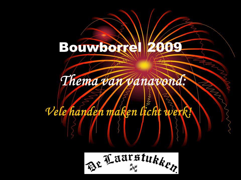 Bouwborrel 2009 Thema van vanavond: Vele handen maken licht werk!
