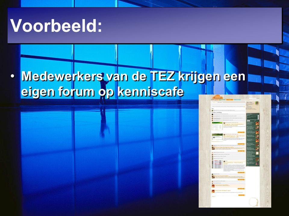 Medewerkers van de TEZ krijgen een eigen forum op kenniscafe Voorbeeld: