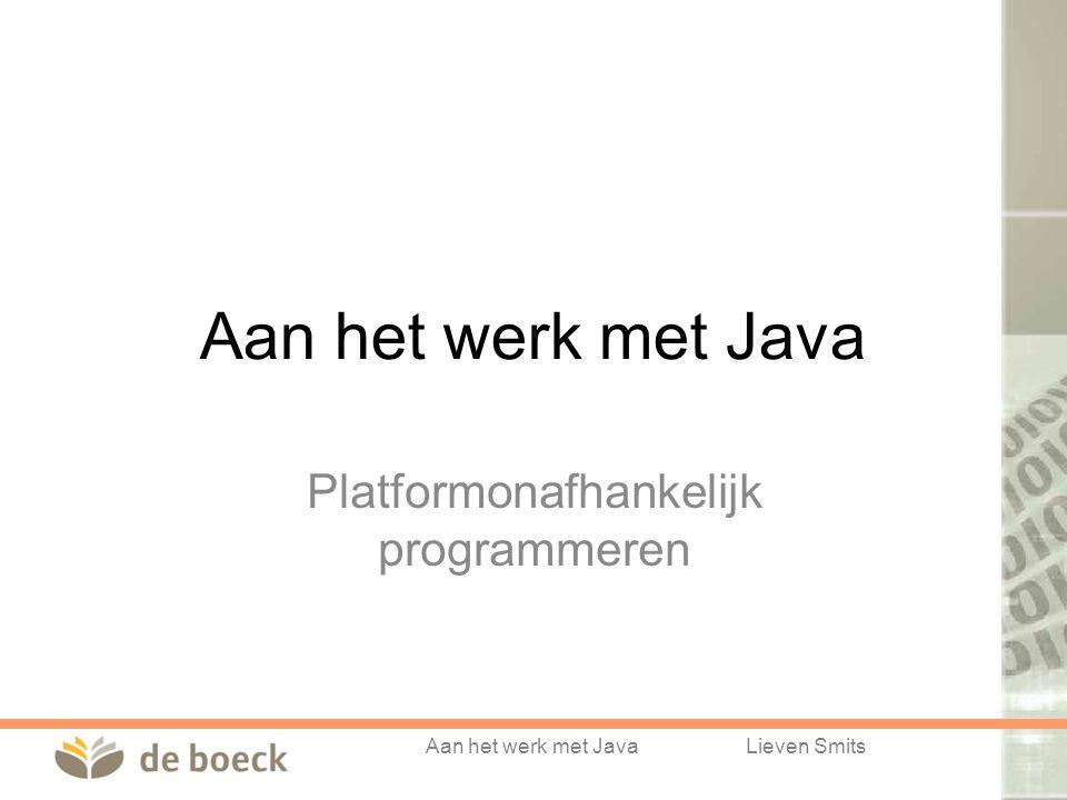 Aan het werk met JavaLieven Smits Aan het werk met Java Platformonafhankelijk programmeren