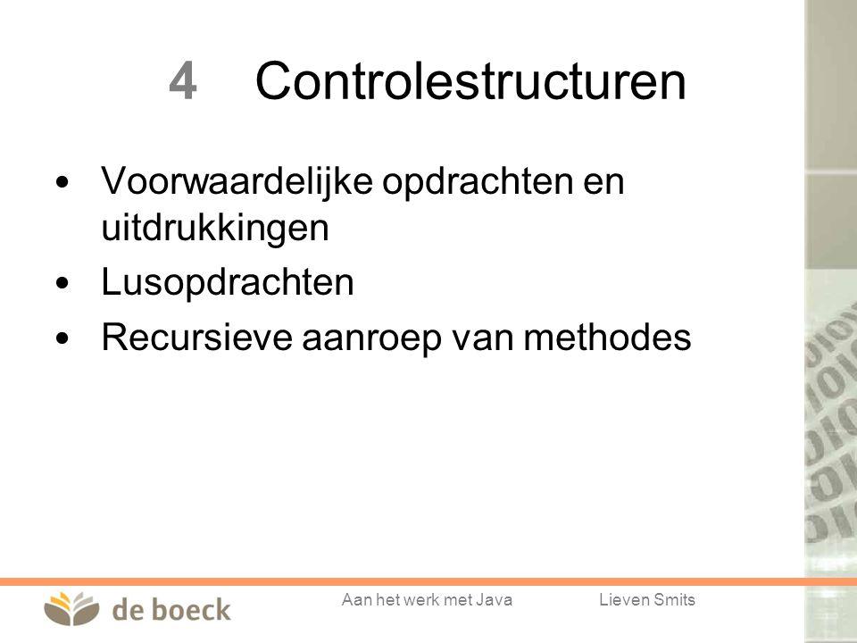 Aan het werk met JavaLieven Smits 4Controlestructuren Voorwaardelijke opdrachten en uitdrukkingen Lusopdrachten Recursieve aanroep van methodes