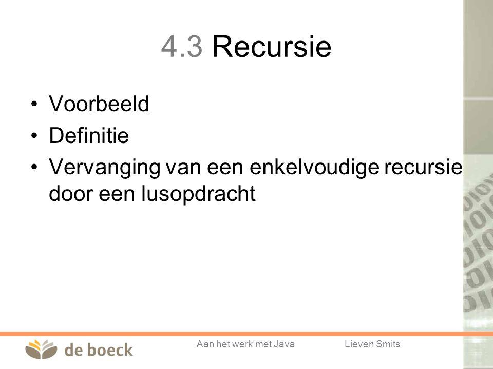 Aan het werk met JavaLieven Smits 4.3 Recursie Voorbeeld Definitie Vervanging van een enkelvoudige recursie door een lusopdracht
