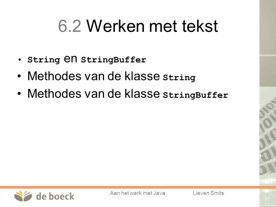 Aan het werk met JavaLieven Smits 6.2 Werken met tekst String en StringBuffer Methodes van de klasse String Methodes van de klasse StringBuffer
