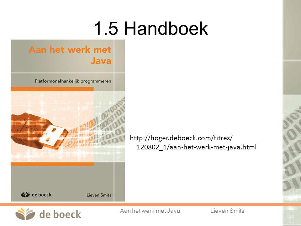 Aan het werk met JavaLieven Smits 1.5 Handboek http://hoger.deboeck.com/titres/ 120802_1/aan-het-werk-met-java.html
