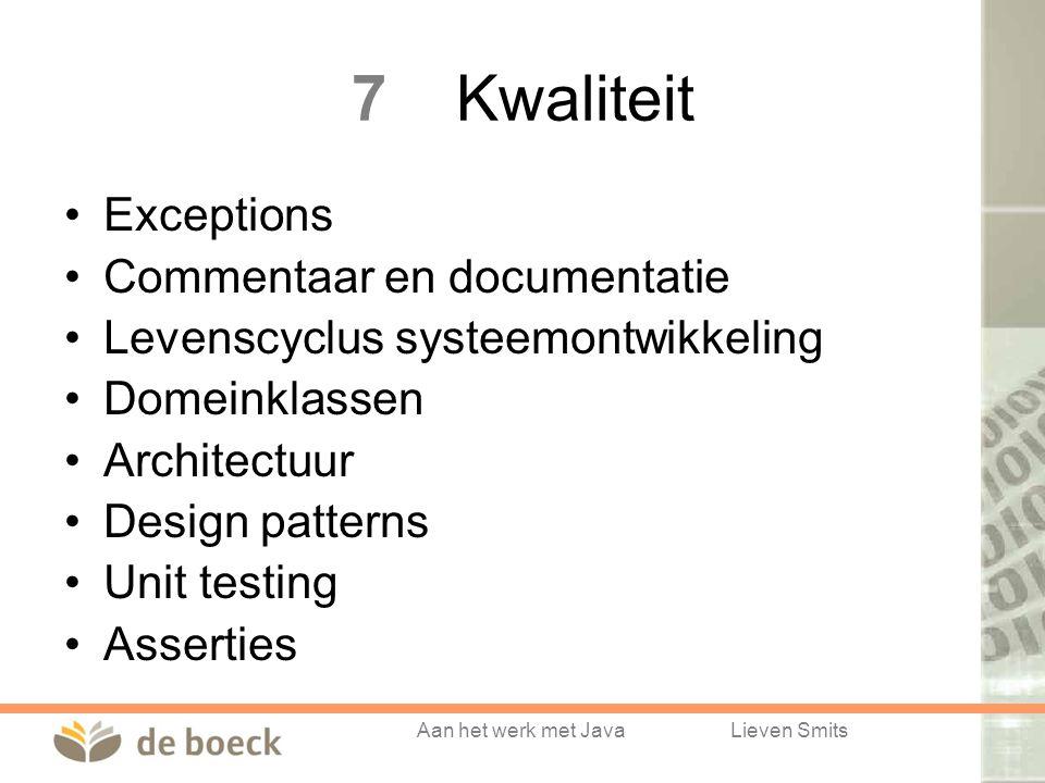 Aan het werk met JavaLieven Smits 7Kwaliteit Exceptions Commentaar en documentatie Levenscyclus systeemontwikkeling Domeinklassen Architectuur Design patterns Unit testing Asserties