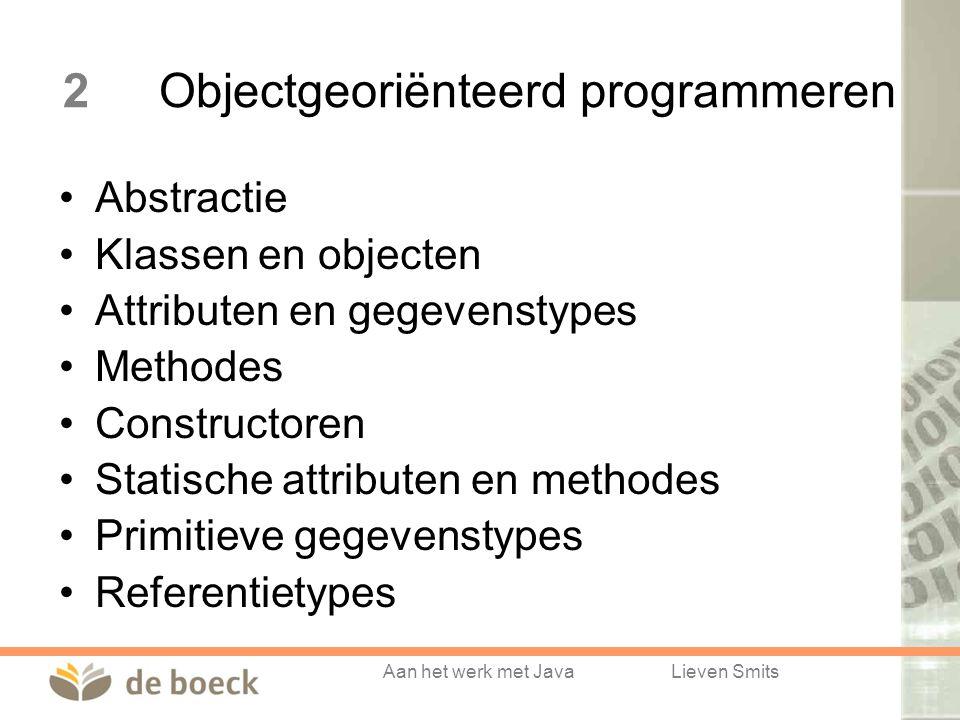 Aan het werk met JavaLieven Smits 2Objectgeoriënteerd programmeren Abstractie Klassen en objecten Attributen en gegevenstypes Methodes Constructoren Statische attributen en methodes Primitieve gegevenstypes Referentietypes