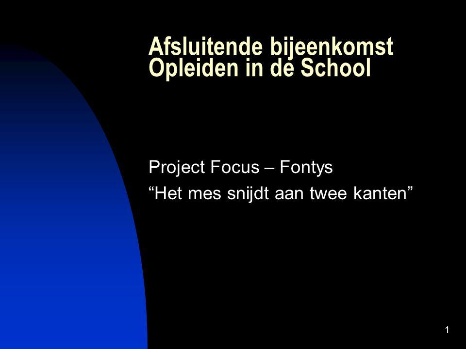 """1 Afsluitende bijeenkomst Opleiden in de School Project Focus – Fontys """"Het mes snijdt aan twee kanten"""""""