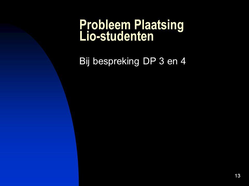 13 Probleem Plaatsing Lio-studenten Bij bespreking DP 3 en 4