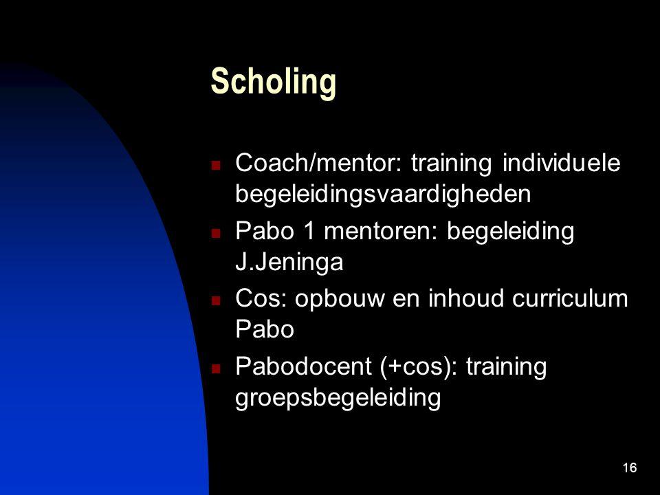 16 Scholing Coach/mentor: training individuele begeleidingsvaardigheden Pabo 1 mentoren: begeleiding J.Jeninga Cos: opbouw en inhoud curriculum Pabo P