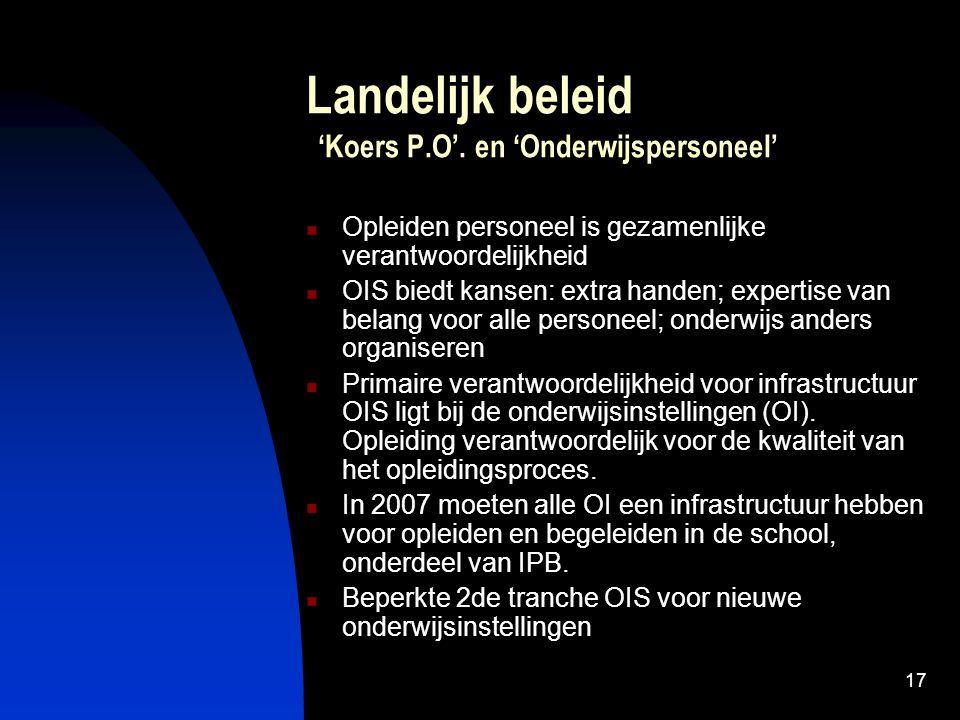 17 Landelijk beleid 'Koers P.O'. en 'Onderwijspersoneel' Opleiden personeel is gezamenlijke verantwoordelijkheid OIS biedt kansen: extra handen; exper