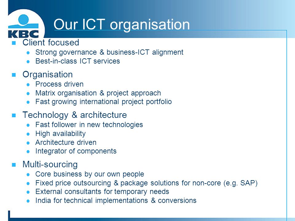 Our ICT organisation Client focused Strong governance & business-ICT alignment Best-in-class ICT services Organisation Process driven Matrix organisat