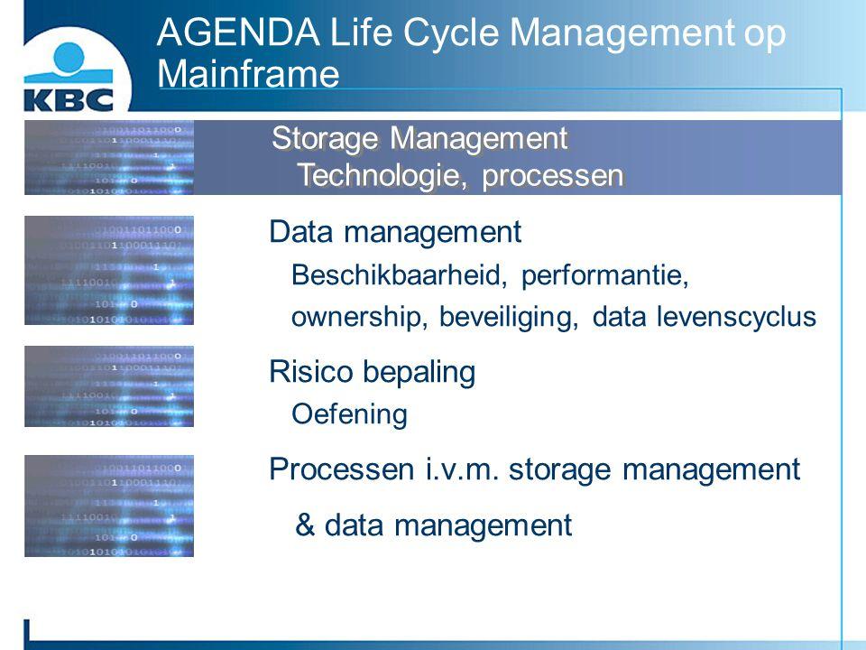 AGENDA Life Cycle Management op Mainframe Data management Beschikbaarheid, performantie, ownership, beveiliging, data levenscyclus Risico bepaling Oef