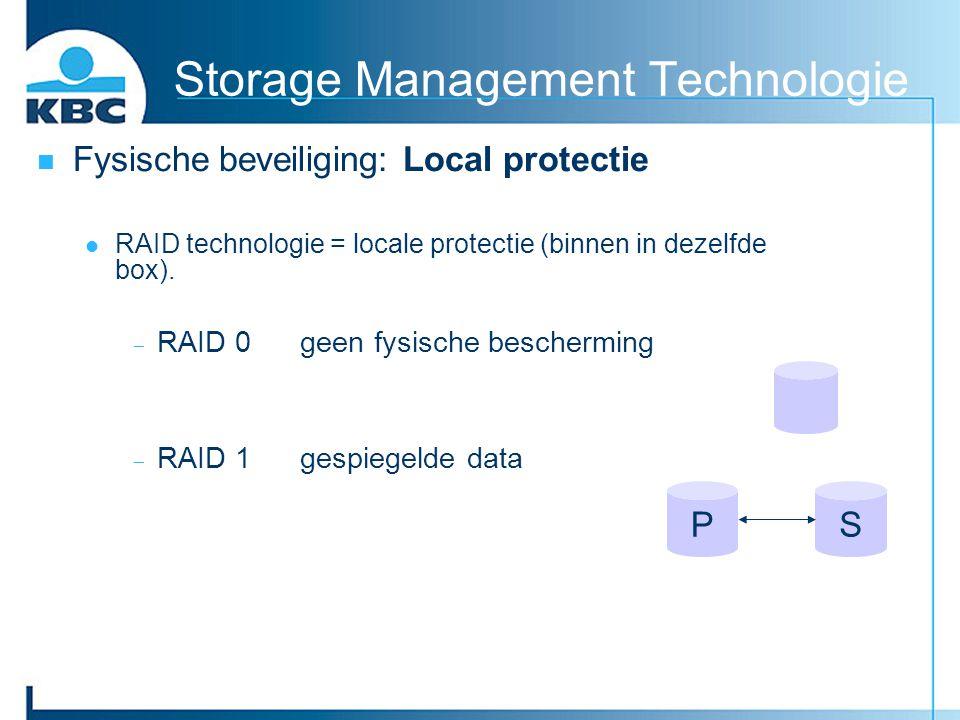 Storage Management Technologie Fysische beveiliging: Local protectie RAID technologie = locale protectie (binnen in dezelfde box).  RAID 0 geen fysis