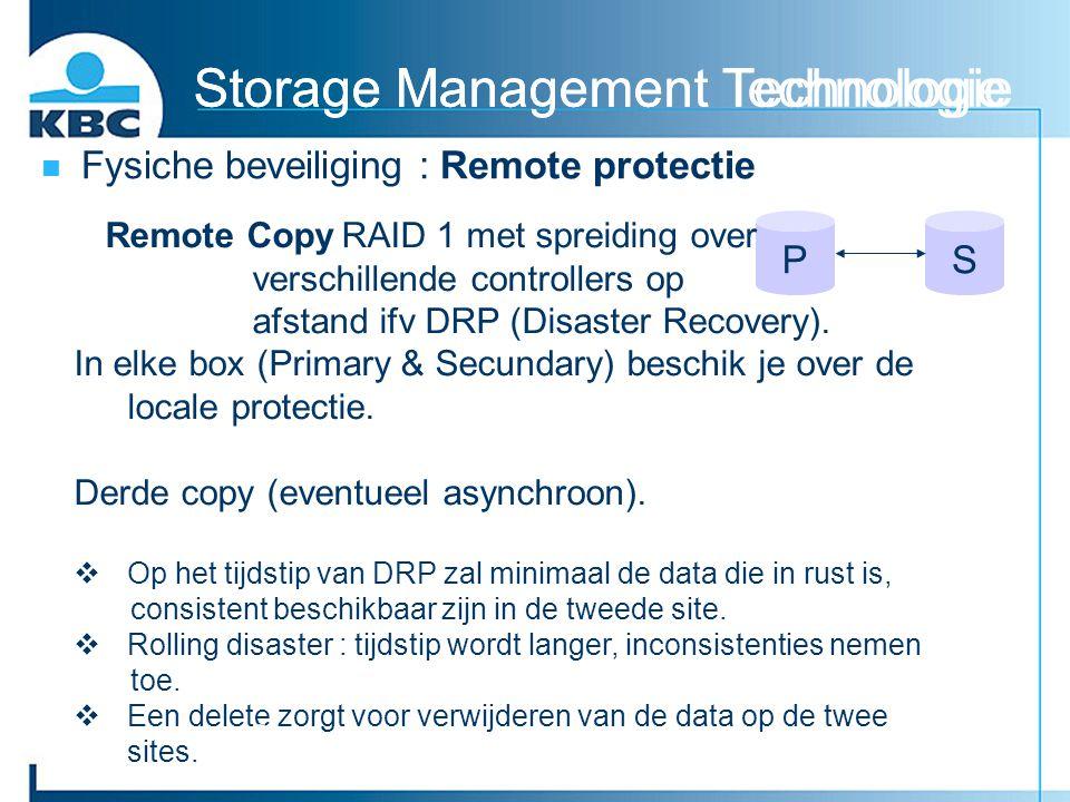 Storage Management Technologie Fysiche beveiliging : Remote protectie Storage Management Technologie SP - Remote CopyRAID 1 met spreiding over verschi