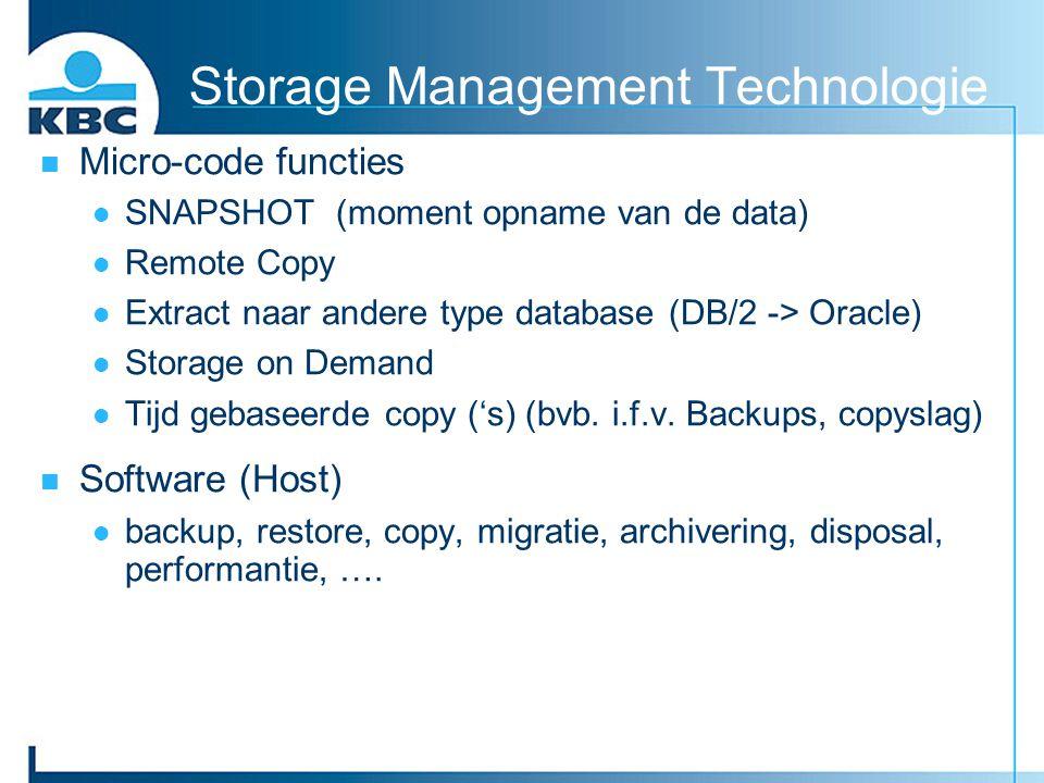 Storage Management Technologie Micro-code functies SNAPSHOT (moment opname van de data) Remote Copy Extract naar andere type database (DB/2 -> Oracle)