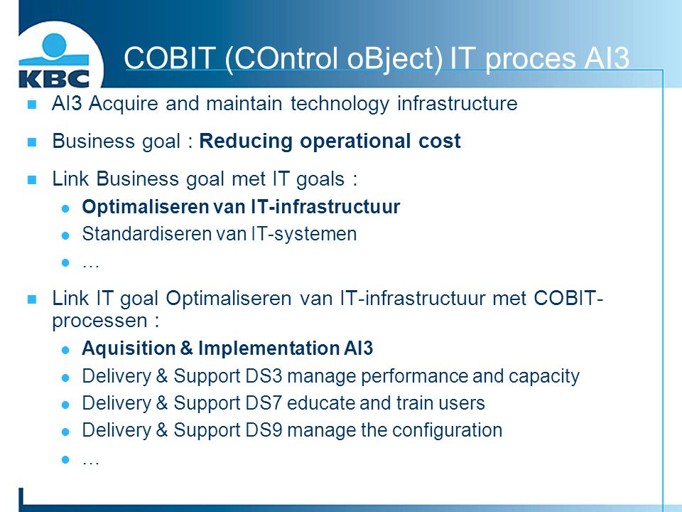 COBIT (COntrol oBject) IT proces AI3 AI3 Acquire and maintain technology infrastructure Business goal : Reducing operational cost Link Business goal m