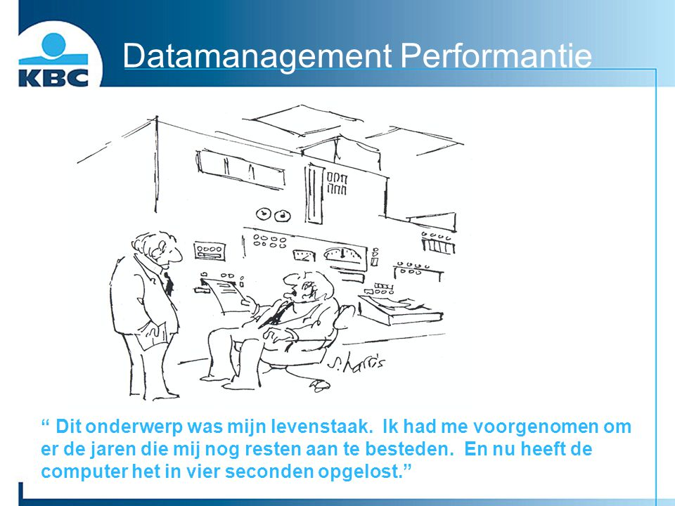 """Datamanagement Performantie """" Dit onderwerp was mijn levenstaak. Ik had me voorgenomen om er de jaren die mij nog resten aan te besteden. En nu heeft"""