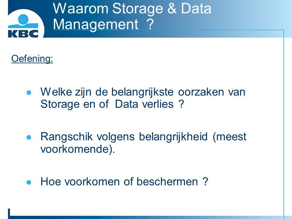 Waarom Storage & Data Management ? Oefening: Welke zijn de belangrijkste oorzaken van Storage en of Data verlies ? Rangschik volgens belangrijkheid (m