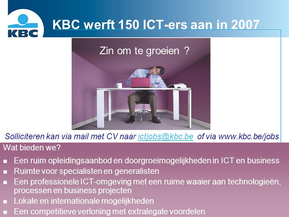KBC werft 150 ICT-ers aan in 2007 Zin om te groeien ? Solliciteren kan via mail met CV naar ictjobs@kbc.be of via www.kbc.be/jobsictjobs@kbc.be Wat bi