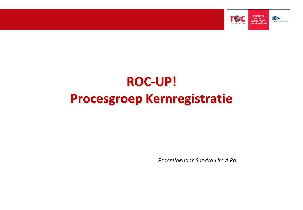 ROC-UP! Procesgroep Kernregistratie Procesigenaar Sandra Lim A Po