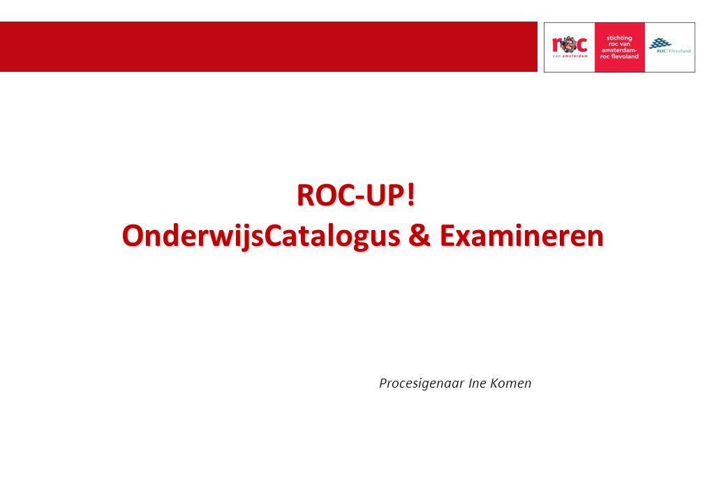 ROC-UP! OnderwijsCatalogus & Examineren Procesigenaar Ine Komen
