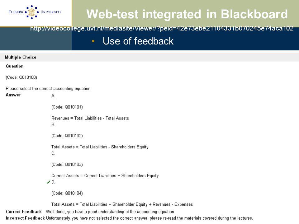 Web test integrated in Blackboard Use of feedback Web-test integrated in Blackboard http://videocollege.uvt.nl/mediasite/Viewer/ peid=42e73ebe21104331b070245e74aca102