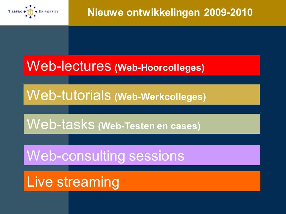 Nieuwe ontwikkelingen 2009-2010 Web-lectures (Web-Hoorcolleges) Web-tutorials (Web-Werkcolleges) Web-tasks (Web-Testen en cases) Web-consulting sessions Live streaming