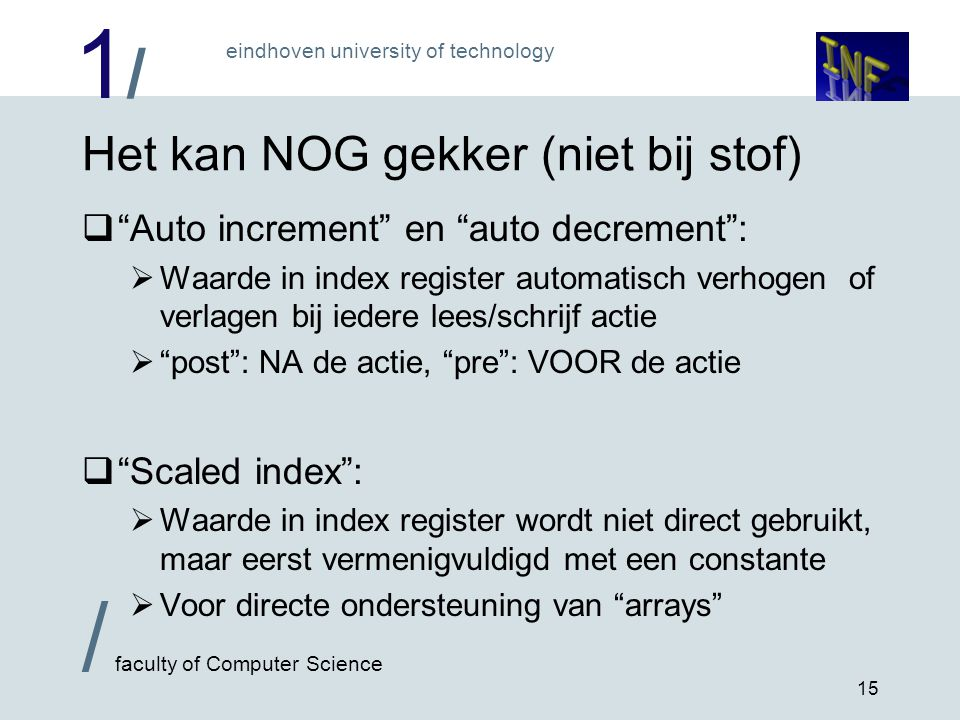 "1/1/ eindhoven university of technology / faculty of Computer Science 15 Het kan NOG gekker (niet bij stof)  ""Auto increment"" en ""auto decrement"": "