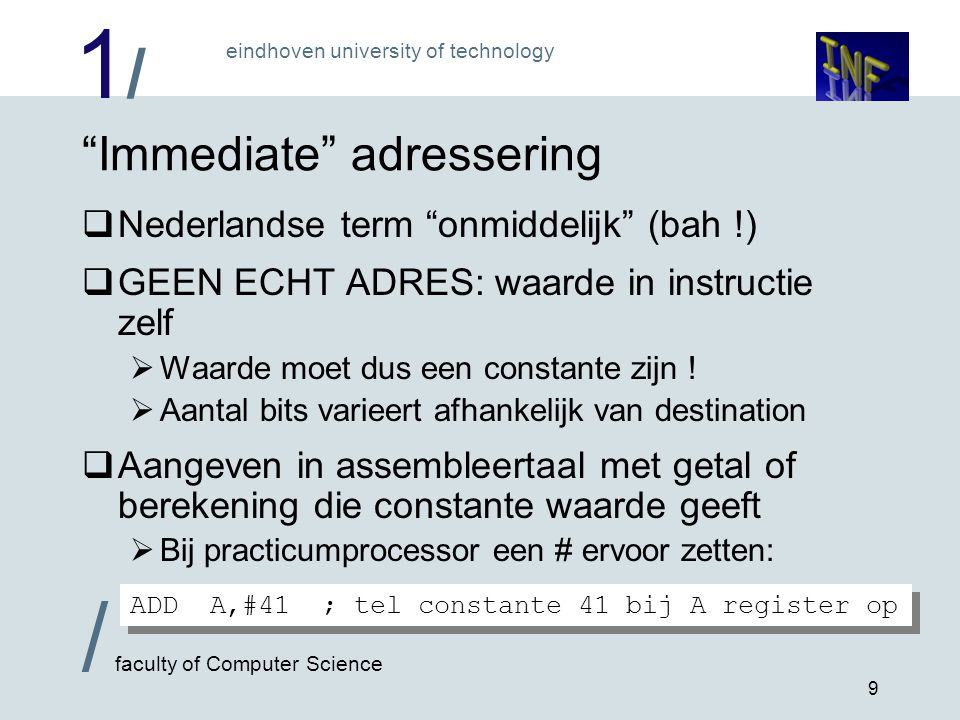 "1/1/ eindhoven university of technology / faculty of Computer Science 9 ""Immediate"" adressering  Nederlandse term ""onmiddelijk"" (bah !)  GEEN ECHT A"
