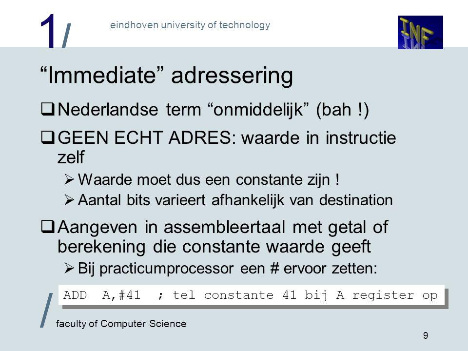 1/1/ eindhoven university of technology / faculty of Computer Science 10 Directe adressering  Volledig adres van operand staat in instructie  Adres is dus constant .