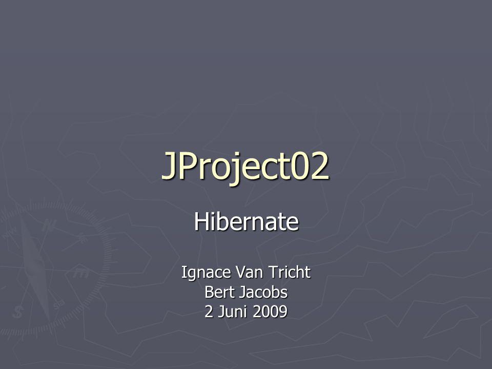 JProject02 Hibernate Ignace Van Tricht Bert Jacobs 2 Juni 2009