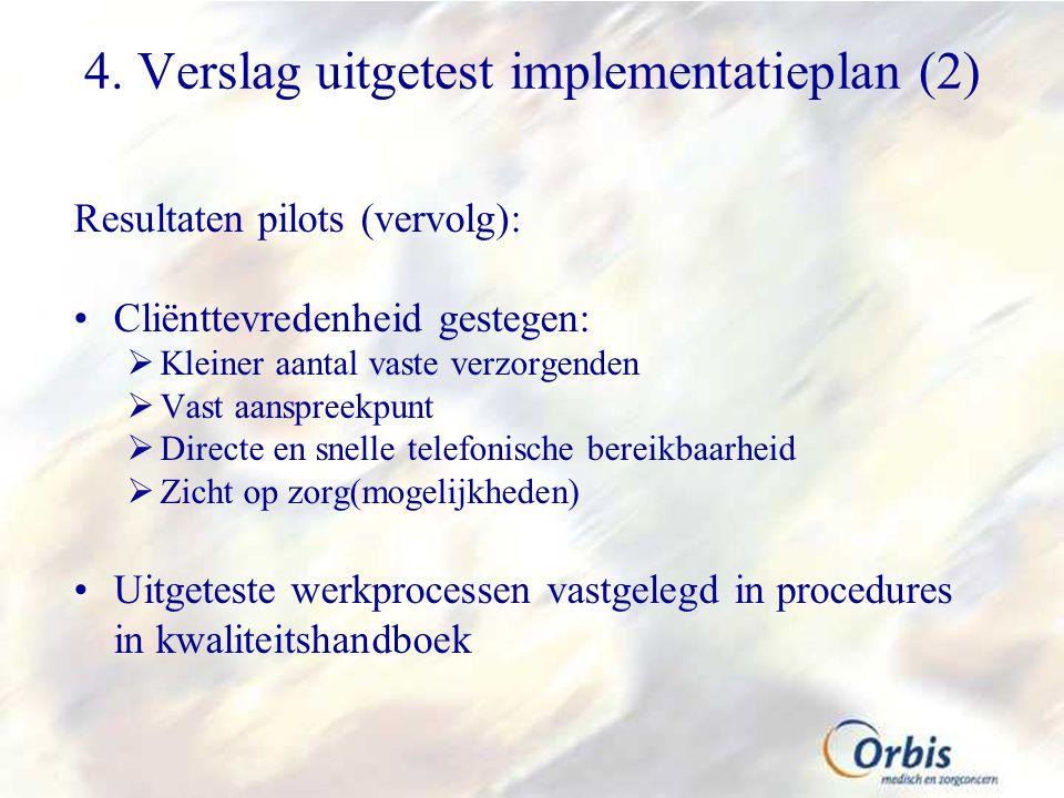 4. Verslag uitgetest implementatieplan (2) Resultaten pilots (vervolg): Cliënttevredenheid gestegen:  Kleiner aantal vaste verzorgenden  Vast aanspr