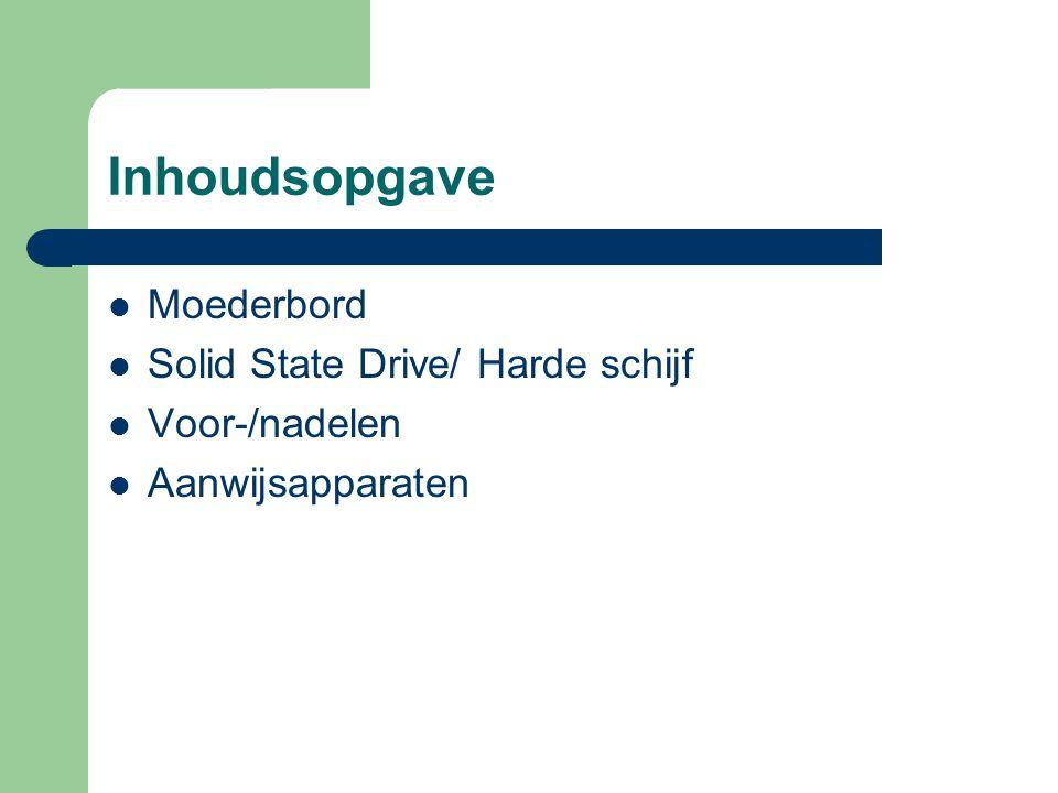 Inhoudsopgave Moederbord Solid State Drive/ Harde schijf Voor-/nadelen Aanwijsapparaten