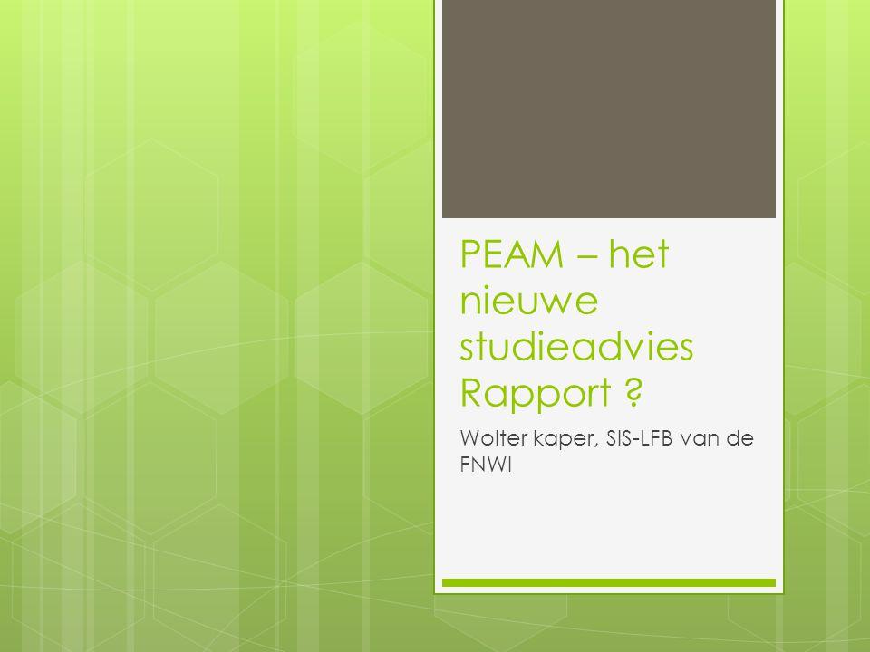 PEAM – het nieuwe studieadvies Rapport Wolter kaper, SIS-LFB van de FNWI