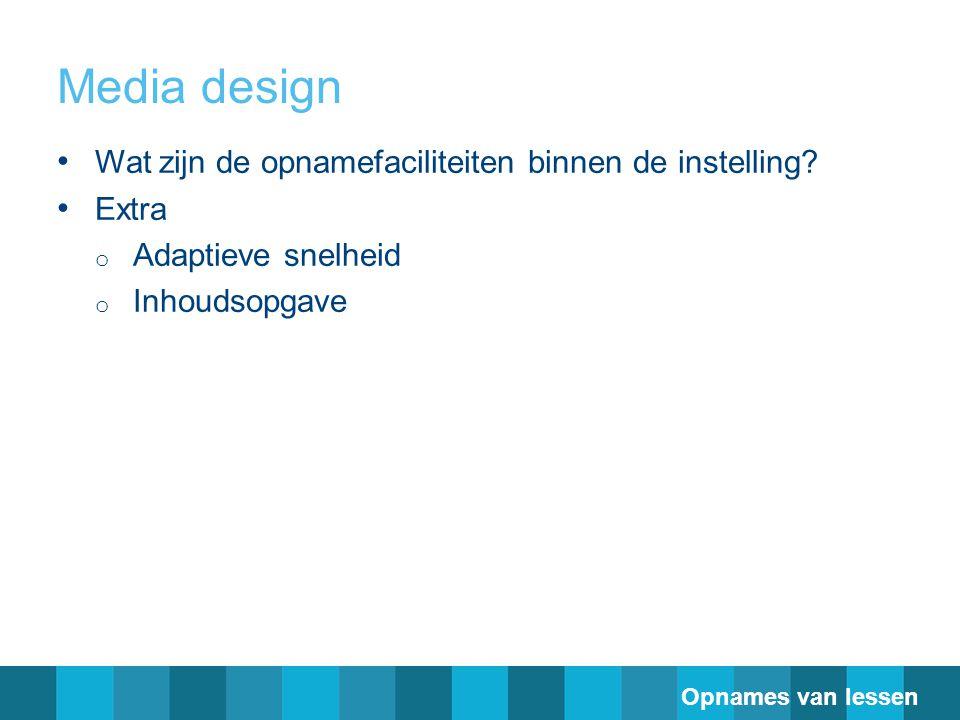Media design Wat zijn de opnamefaciliteiten binnen de instelling? Extra o Adaptieve snelheid o Inhoudsopgave Opnames van lessen