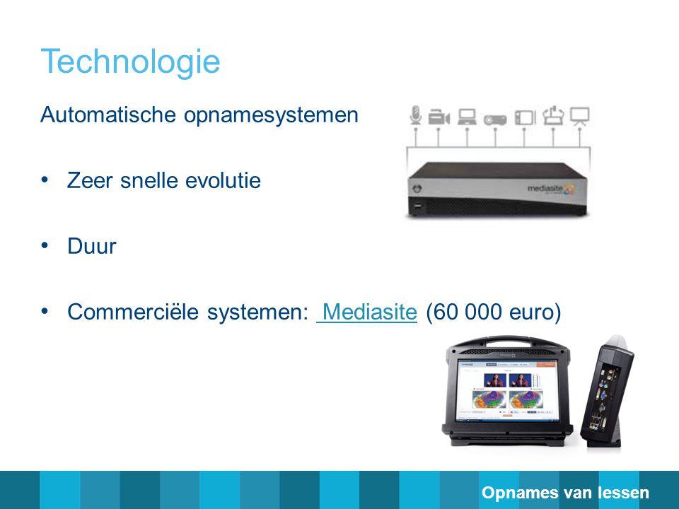 Technologie Automatische opnamesystemen Zeer snelle evolutie Duur Commerciële systemen: Mediasite (60 000 euro) Mediasite Opnames van lessen